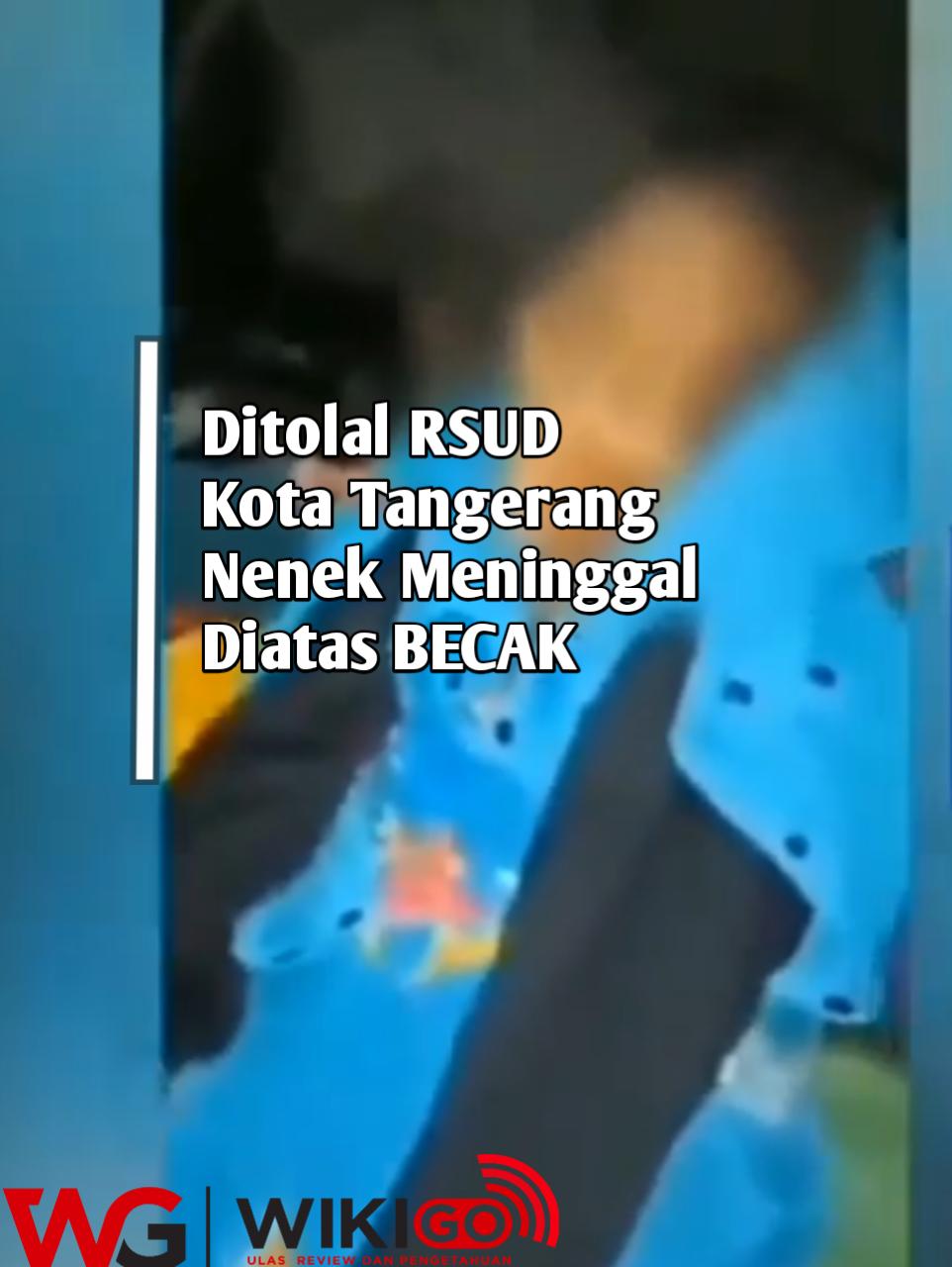 Ditolak RSUD Tangerang, Membuat si Nenek Tewas diatas Becak