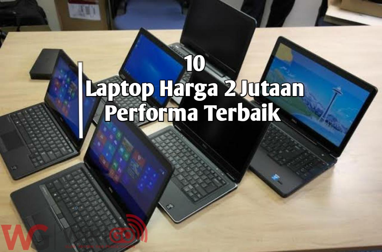 √10 Laptop Harga 2 Jutaan Terbaik Tahun ini Cocok diMiliki