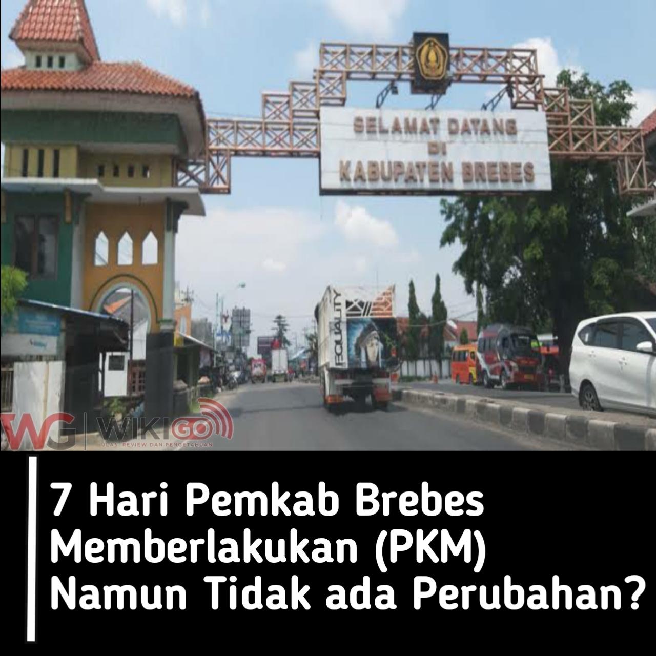 7 Hari Pemkab Brebes Memberlakukan (PKM) Namun Tidak ada perubahan