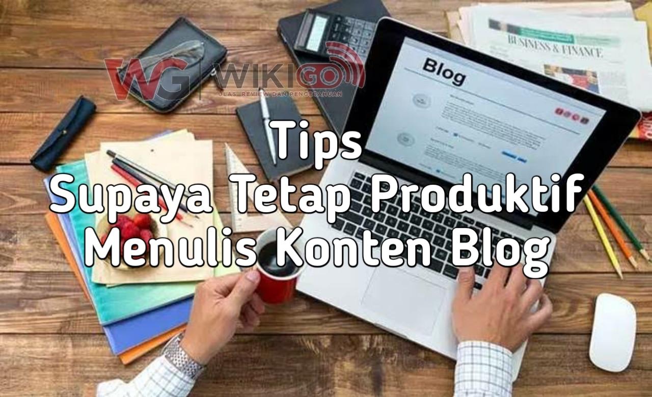 6 Tips Ampuh Agar Pebisnis Tetap produktif Menulis Konten Blog